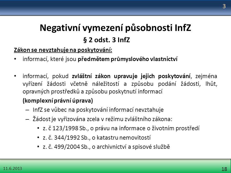 11.6.2013 18 Negativní vymezení působnosti InfZ § 2 odst. 3 InfZ Zákon se nevztahuje na poskytování: informací, které jsou předmětem průmyslového vlas