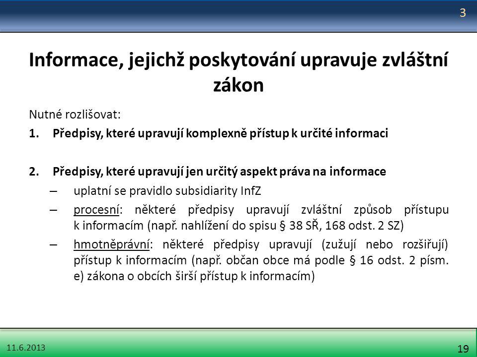11.6.2013 19 Informace, jejichž poskytování upravuje zvláštní zákon Nutné rozlišovat: 1.Předpisy, které upravují komplexně přístup k určité informaci