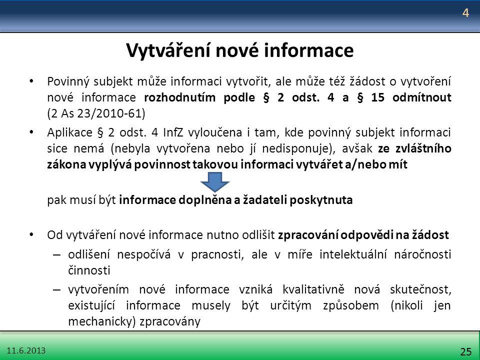 11.6.2013 25 Vytváření nové informace Povinný subjekt může informaci vytvořit, ale může též žádost o vytvoření nové informace rozhodnutím podle § 2 od