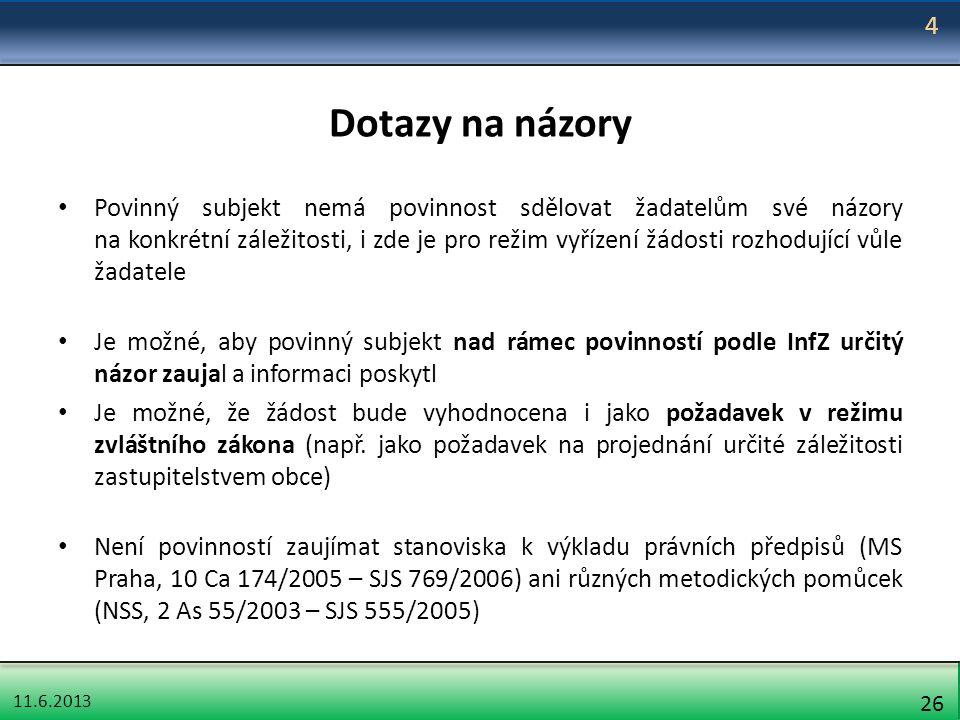 11.6.2013 26 Dotazy na názory Povinný subjekt nemá povinnost sdělovat žadatelům své názory na konkrétní záležitosti, i zde je pro režim vyřízení žádos