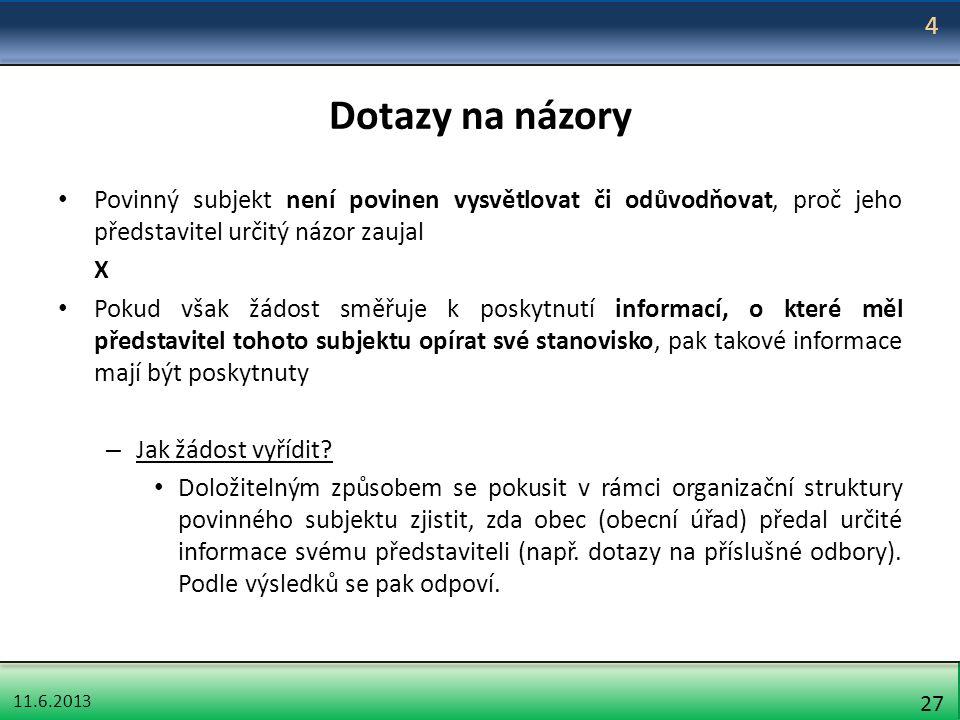 11.6.2013 27 Dotazy na názory Povinný subjekt není povinen vysvětlovat či odůvodňovat, proč jeho představitel určitý názor zaujal X Pokud však žádost