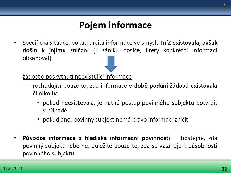 11.6.2013 32 Pojem informace Specifická situace, pokud určitá informace ve smyslu InfZ existovala, avšak došlo k jejímu zničení (k zániku nosiče, kter