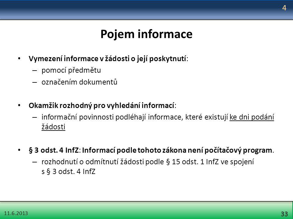 11.6.2013 33 Pojem informace Vymezení informace v žádosti o její poskytnutí: – pomocí předmětu – označením dokumentů Okamžik rozhodný pro vyhledání in