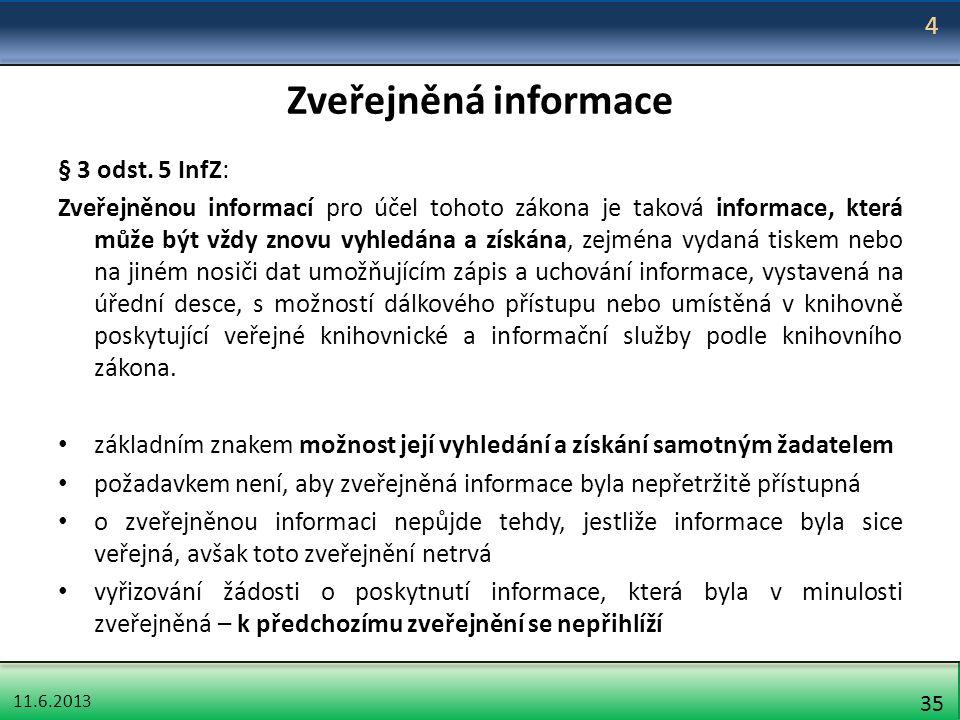 11.6.2013 35 Zveřejněná informace § 3 odst. 5 InfZ: Zveřejněnou informací pro účel tohoto zákona je taková informace, která může být vždy znovu vyhled