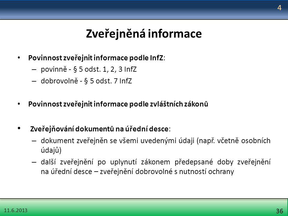 11.6.2013 36 Zveřejněná informace Povinnost zveřejnit informace podle InfZ: – povinně - § 5 odst. 1, 2, 3 InfZ – dobrovolně - § 5 odst. 7 InfZ Povinno