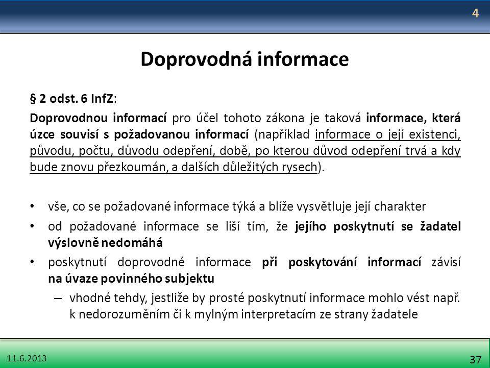 11.6.2013 37 Doprovodná informace § 2 odst. 6 InfZ: Doprovodnou informací pro účel tohoto zákona je taková informace, která úzce souvisí s požadovanou