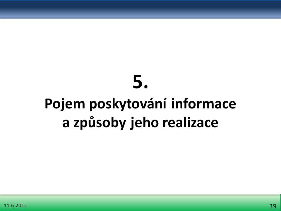 11.6.2013 39 5. Pojem poskytování informace a způsoby jeho realizace