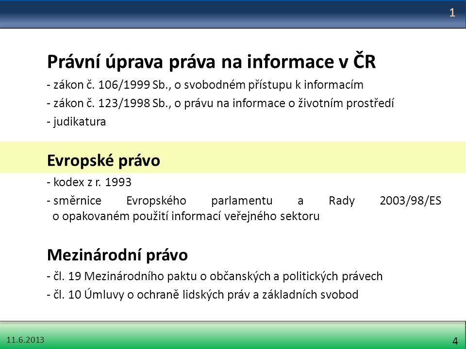 11.6.2013 25 Vytváření nové informace Povinný subjekt může informaci vytvořit, ale může též žádost o vytvoření nové informace rozhodnutím podle § 2 odst.