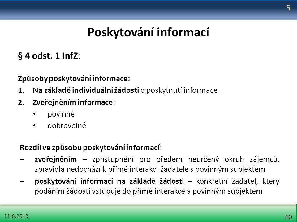 11.6.2013 40 Poskytování informací § 4 odst. 1 InfZ: Způsoby poskytování informace: 1.Na základě individuální žádosti o poskytnutí informace 2.Zveřejn