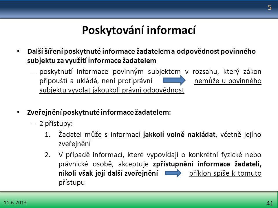 11.6.2013 41 Poskytování informací Další šíření poskytnuté informace žadatelem a odpovědnost povinného subjektu za využití informace žadatelem – posky
