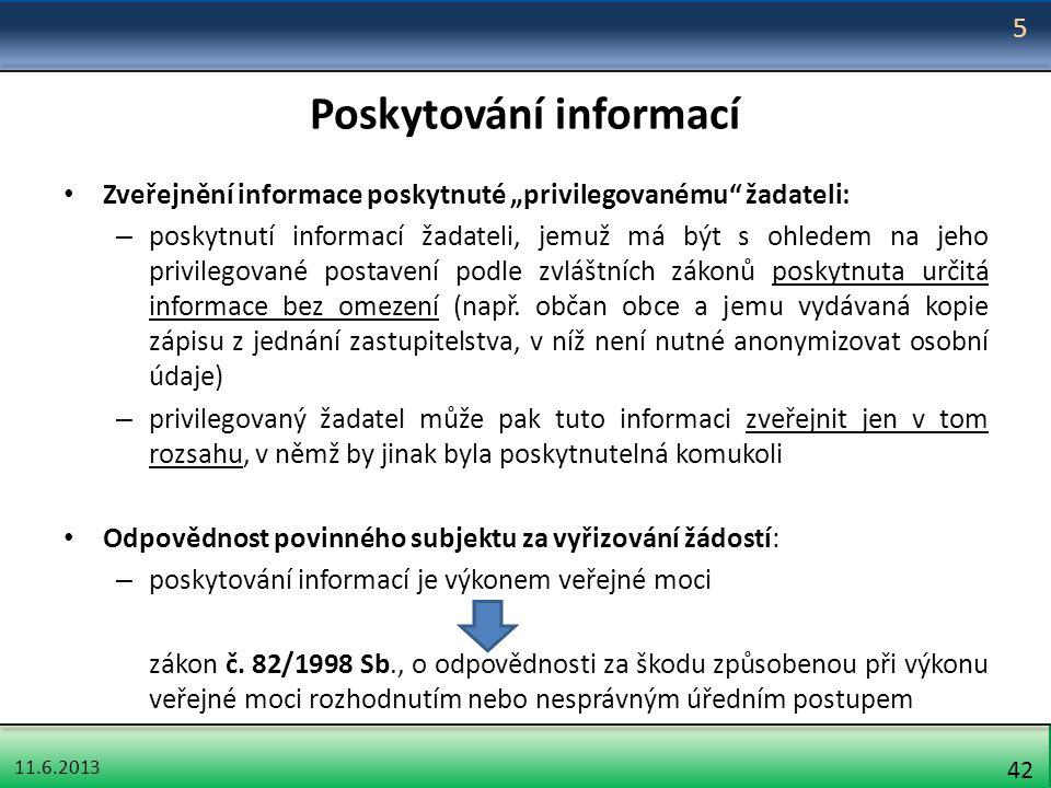 """11.6.2013 42 Poskytování informací Zveřejnění informace poskytnuté """"privilegovanému"""" žadateli: – poskytnutí informací žadateli, jemuž má být s ohledem"""