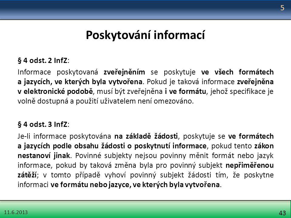 11.6.2013 43 Poskytování informací § 4 odst. 2 InfZ: Informace poskytovaná zveřejněním se poskytuje ve všech formátech a jazycích, ve kterých byla vyt
