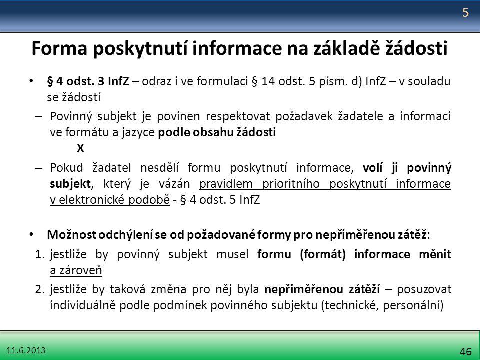 11.6.2013 46 Forma poskytnutí informace na základě žádosti § 4 odst. 3 InfZ – odraz i ve formulaci § 14 odst. 5 písm. d) InfZ – v souladu se žádostí –