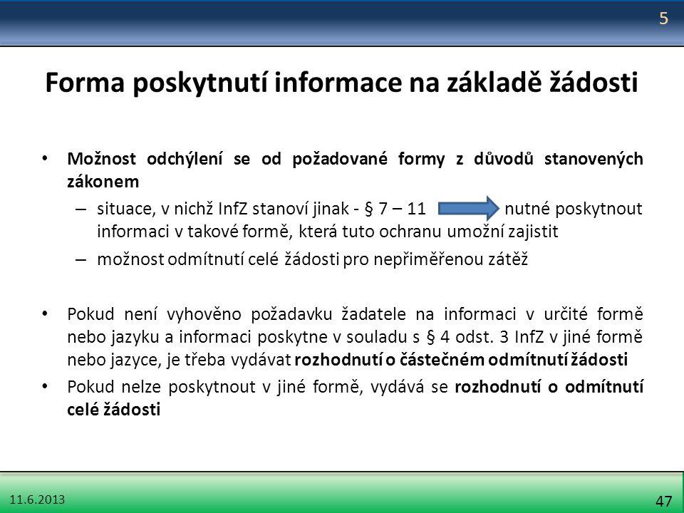 11.6.2013 47 Forma poskytnutí informace na základě žádosti Možnost odchýlení se od požadované formy z důvodů stanovených zákonem – situace, v nichž In