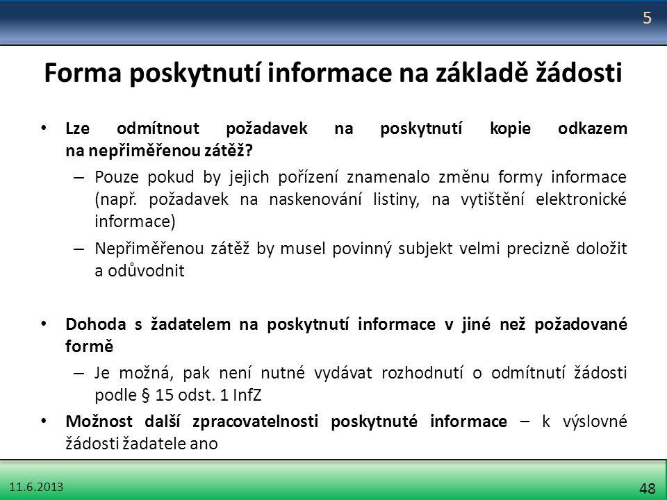 11.6.2013 48 Forma poskytnutí informace na základě žádosti Lze odmítnout požadavek na poskytnutí kopie odkazem na nepřiměřenou zátěž? – Pouze pokud by