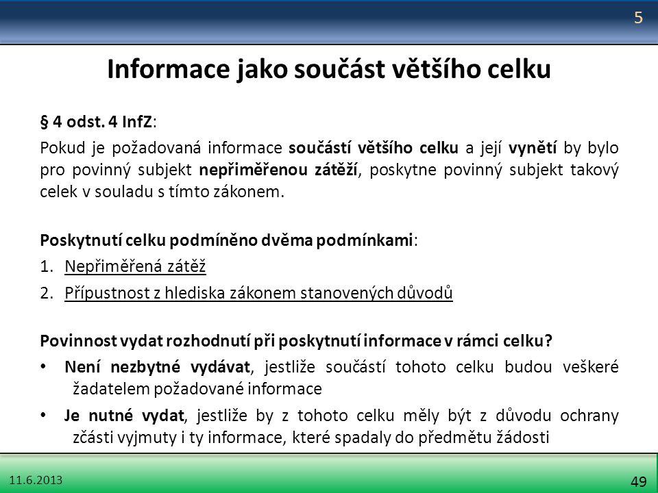 11.6.2013 49 Informace jako součást většího celku § 4 odst. 4 InfZ: Pokud je požadovaná informace součástí většího celku a její vynětí by bylo pro pov