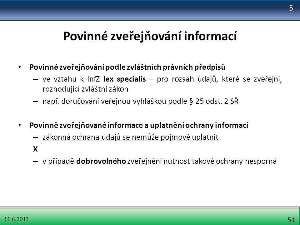 11.6.2013 51 Povinné zveřejňování informací Povinné zveřejňování podle zvláštních právních předpisů – ve vztahu k InfZ lex specialis – pro rozsah údaj