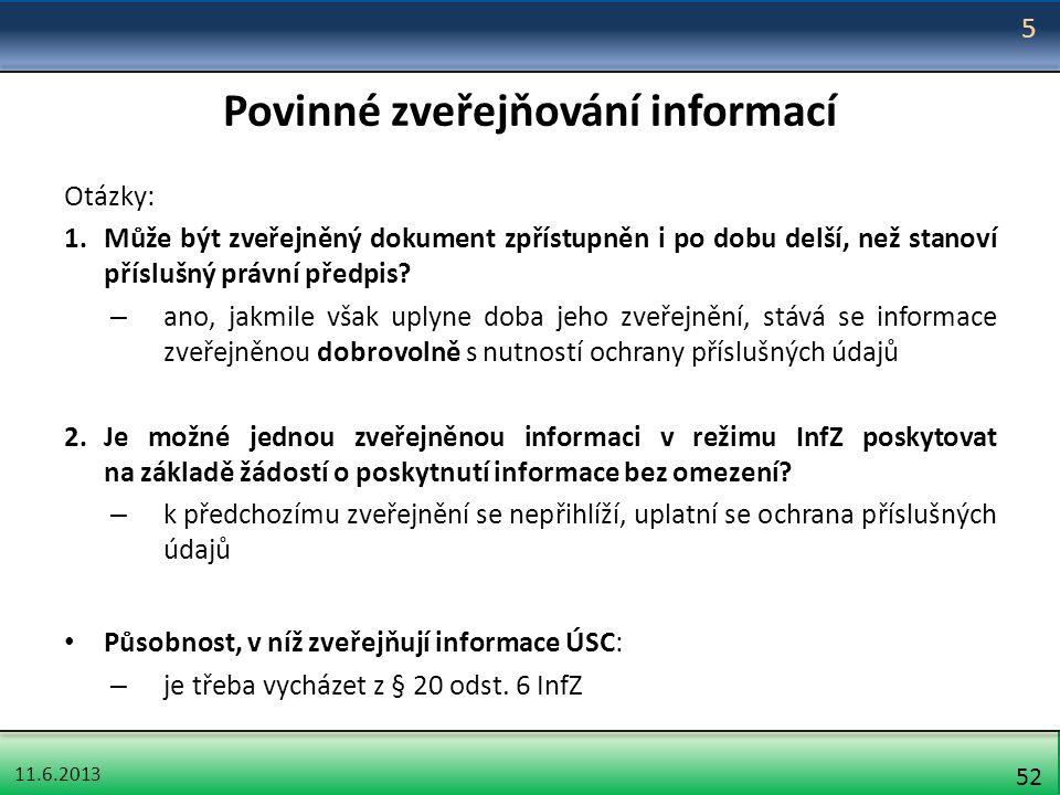 11.6.2013 52 Povinné zveřejňování informací Otázky: 1.Může být zveřejněný dokument zpřístupněn i po dobu delší, než stanoví příslušný právní předpis?
