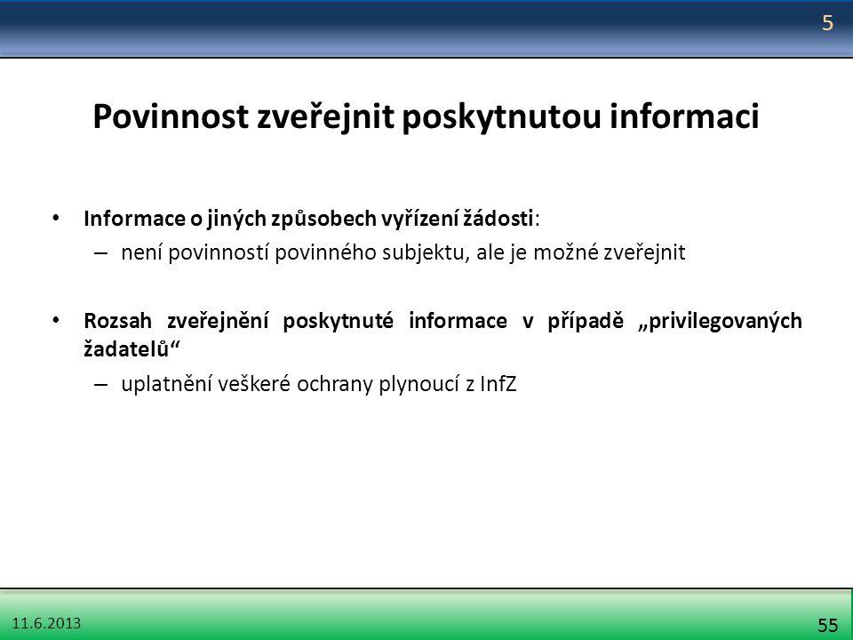 11.6.2013 55 Povinnost zveřejnit poskytnutou informaci Informace o jiných způsobech vyřízení žádosti: – není povinností povinného subjektu, ale je mož