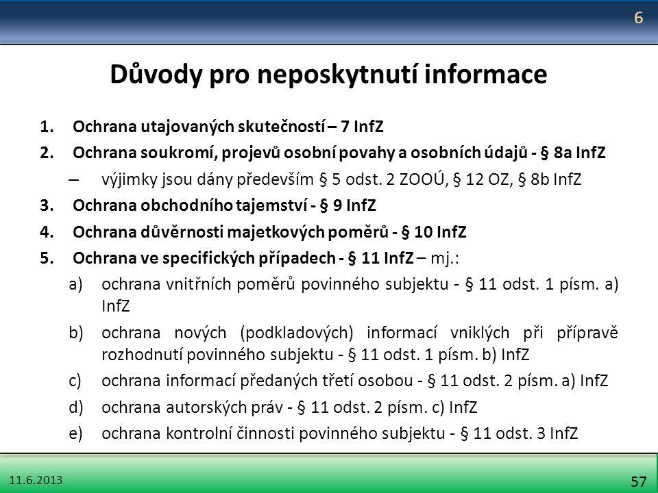 11.6.2013 57 Důvody pro neposkytnutí informace 1.Ochrana utajovaných skutečností – 7 InfZ 2.Ochrana soukromí, projevů osobní povahy a osobních údajů -
