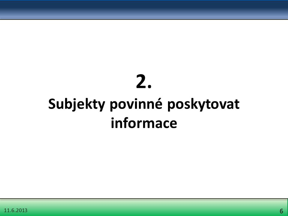 11.6.2013 6 2. Subjekty povinné poskytovat informace