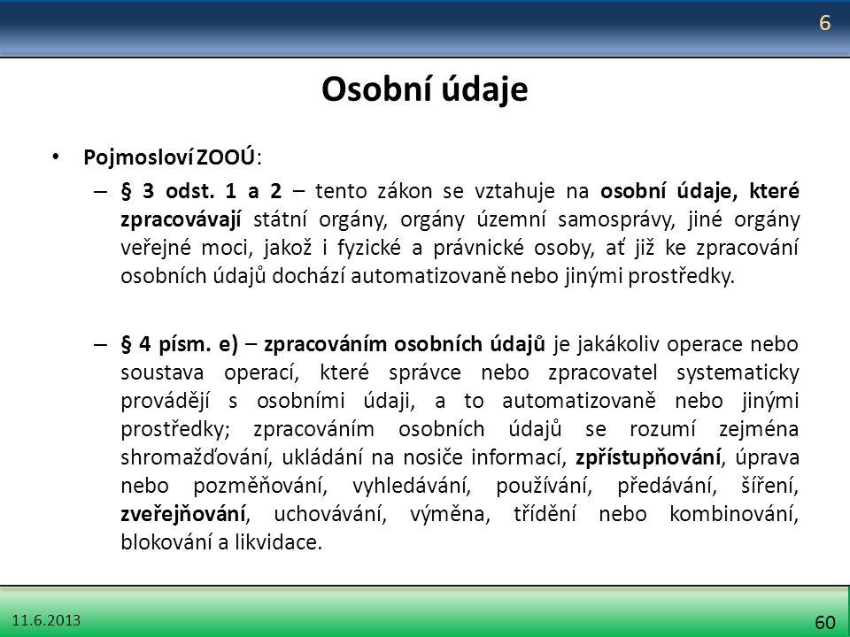 11.6.2013 60 Osobní údaje Pojmosloví ZOOÚ: – § 3 odst. 1 a 2 – tento zákon se vztahuje na osobní údaje, které zpracovávají státní orgány, orgány územn