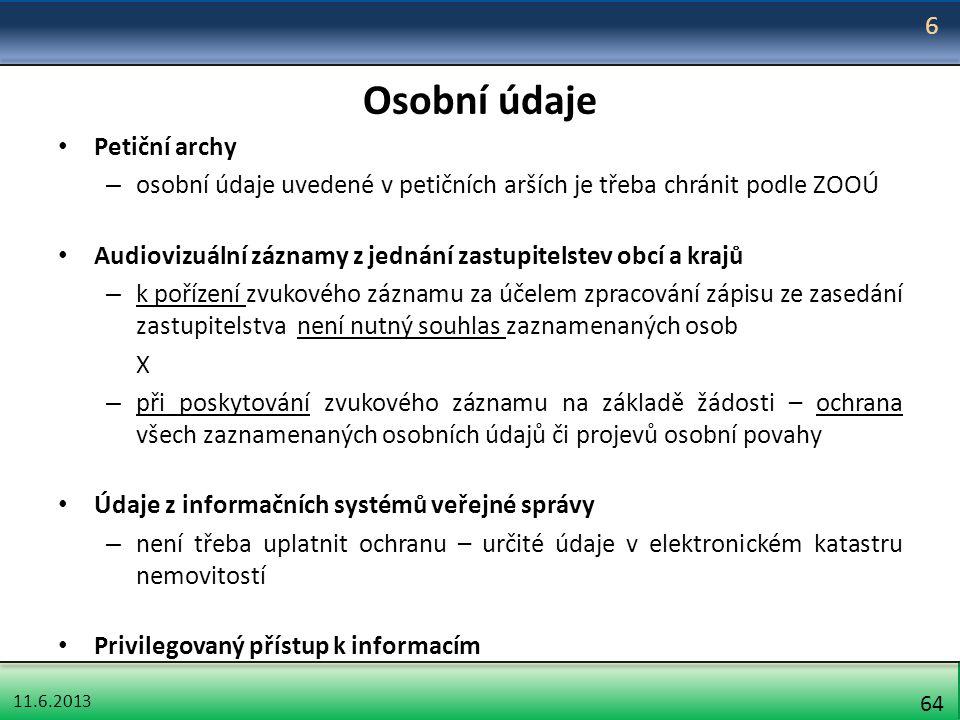 11.6.2013 64 Osobní údaje Petiční archy – osobní údaje uvedené v petičních arších je třeba chránit podle ZOOÚ Audiovizuální záznamy z jednání zastupit