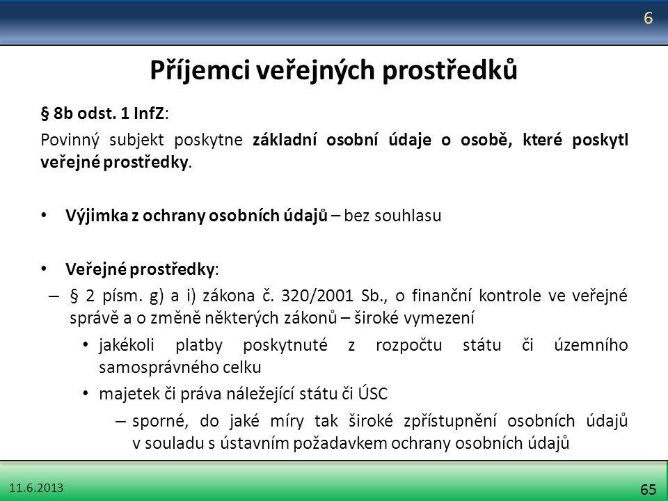 11.6.2013 65 Příjemci veřejných prostředků § 8b odst. 1 InfZ: Povinný subjekt poskytne základní osobní údaje o osobě, které poskytl veřejné prostředky