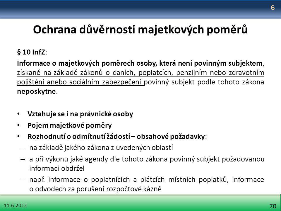 11.6.2013 70 Ochrana důvěrnosti majetkových poměrů § 10 InfZ: Informace o majetkových poměrech osoby, která není povinným subjektem, získané na základ