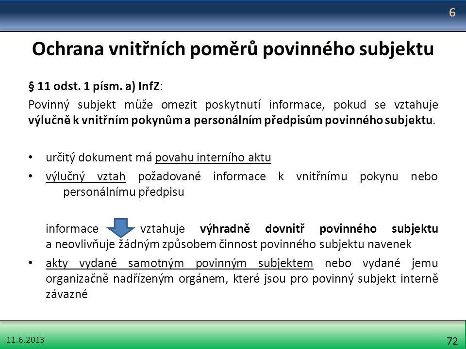 11.6.2013 72 Ochrana vnitřních poměrů povinného subjektu § 11 odst. 1 písm. a) InfZ: Povinný subjekt může omezit poskytnutí informace, pokud se vztahu