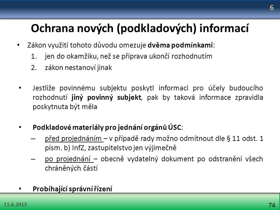 11.6.2013 74 Ochrana nových (podkladových) informací Zákon využití tohoto důvodu omezuje dvěma podmínkami: 1.jen do okamžiku, než se příprava ukončí r
