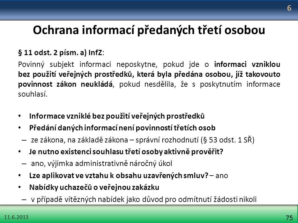 11.6.2013 75 Ochrana informací předaných třetí osobou § 11 odst. 2 písm. a) InfZ: Povinný subjekt informaci neposkytne, pokud jde o informaci vzniklou