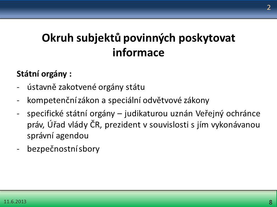 11.6.2013 8 Okruh subjektů povinných poskytovat informace Státní orgány : -ústavně zakotvené orgány státu -kompetenční zákon a speciální odvětvové zák