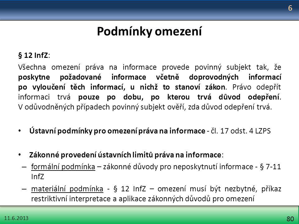 11.6.2013 80 Podmínky omezení § 12 InfZ: Všechna omezení práva na informace provede povinný subjekt tak, že poskytne požadované informace včetně dopro