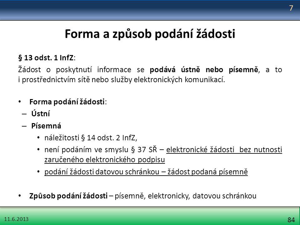11.6.2013 84 Forma a způsob podání žádosti § 13 odst. 1 InfZ: Žádost o poskytnutí informace se podává ústně nebo písemně, a to i prostřednictvím sítě