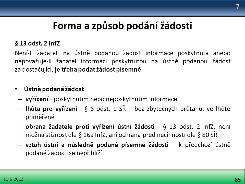 11.6.2013 85 Forma a způsob podání žádosti § 13 odst. 2 InfZ: Není-li žadateli na ústně podanou žádost informace poskytnuta anebo nepovažuje-li žadate