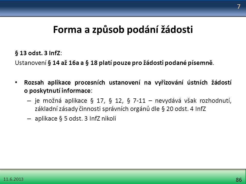 11.6.2013 86 Forma a způsob podání žádosti § 13 odst. 3 InfZ: Ustanovení § 14 až 16a a § 18 platí pouze pro žádosti podané písemně. Rozsah aplikace pr