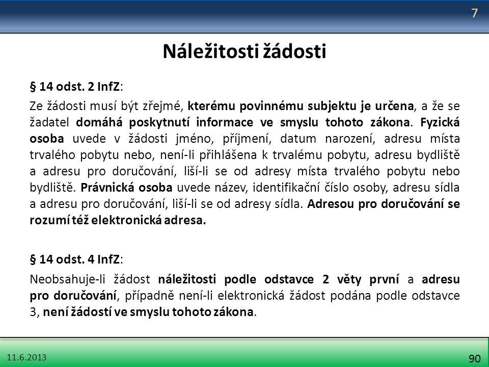 11.6.2013 90 Náležitosti žádosti § 14 odst. 2 InfZ: Ze žádosti musí být zřejmé, kterému povinnému subjektu je určena, a že se žadatel domáhá poskytnut