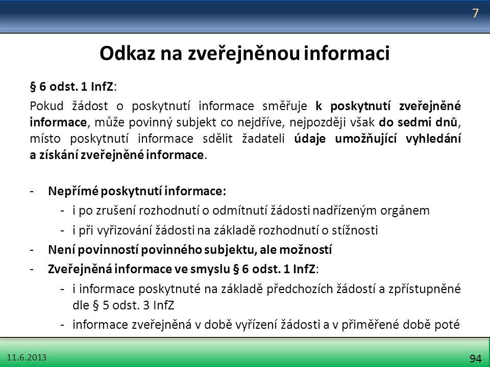 11.6.2013 94 Odkaz na zveřejněnou informaci § 6 odst. 1 InfZ: Pokud žádost o poskytnutí informace směřuje k poskytnutí zveřejněné informace, může povi