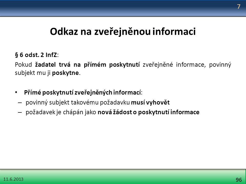 11.6.2013 96 Odkaz na zveřejněnou informaci § 6 odst. 2 InfZ: Pokud žadatel trvá na přímém poskytnutí zveřejněné informace, povinný subjekt mu ji posk