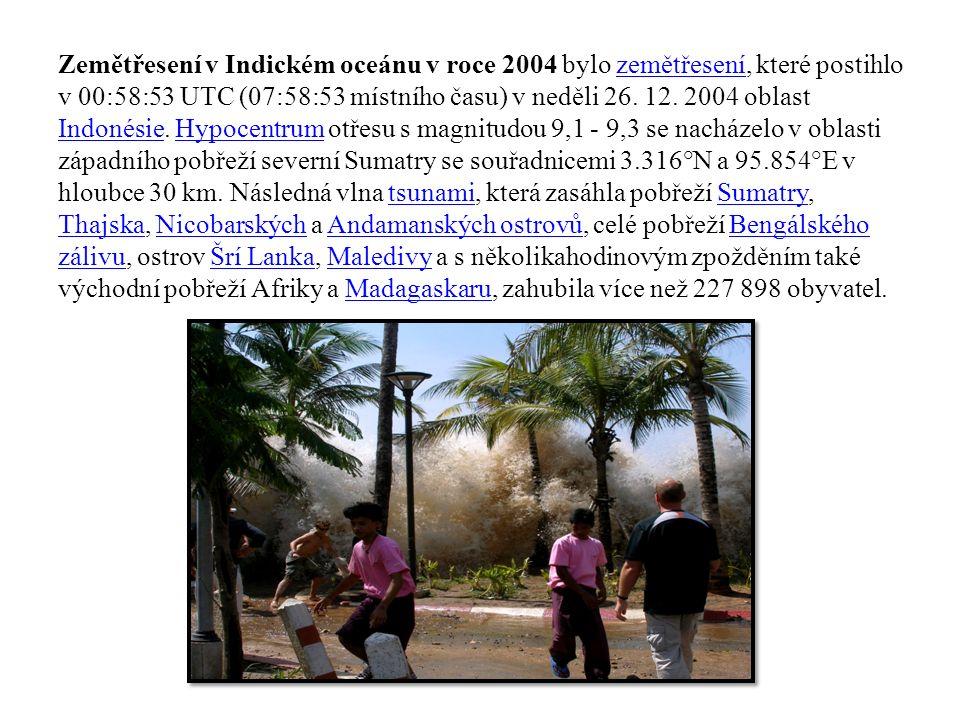 Zemětřesení v Indickém oceánu v roce 2004 bylo zemětřesení, které postihlo v 00:58:53 UTC (07:58:53 místního času) v neděli 26.