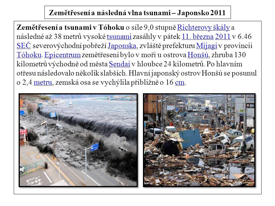 Zemětřesení a následná vlna tsunami – Japonsko 2011 Zemětřesení a tsunami v Tóhoku o síle 9,0 stupně Richterovy škály a následné až 38 metrů vysoké tsunami zasáhly v pátek 11.