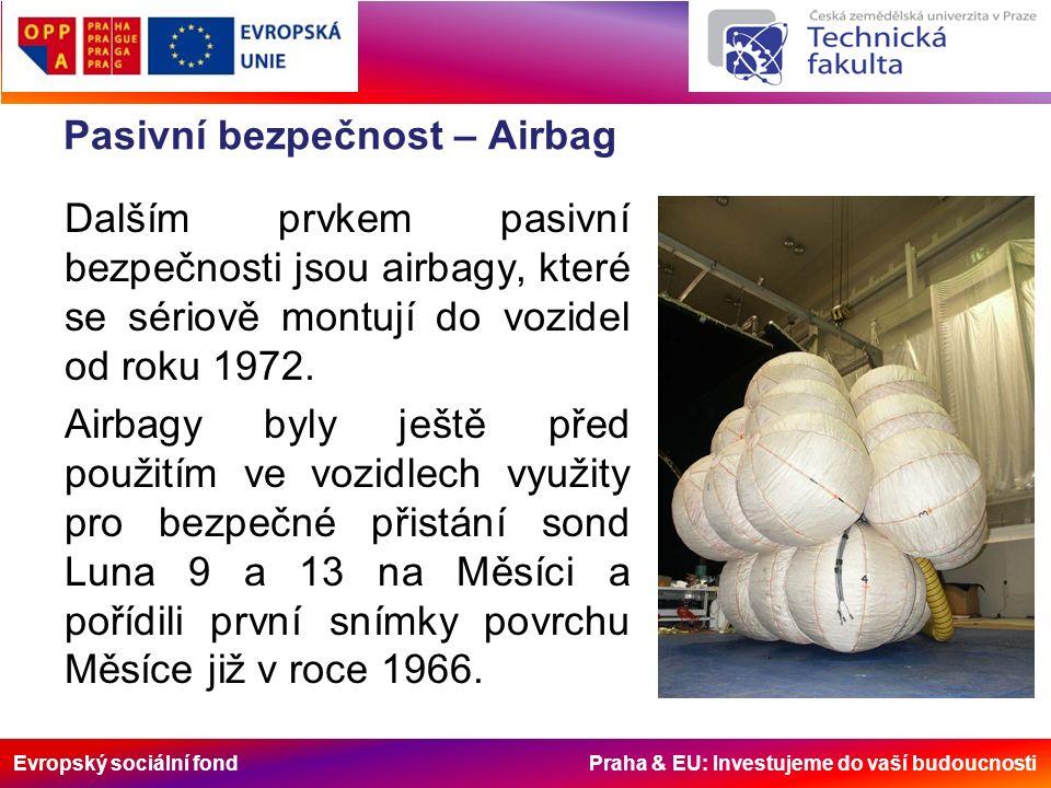 Evropský sociální fond Praha & EU: Investujeme do vaší budoucnosti Pasivní bezpečnost – Airbag Dalším prvkem pasivní bezpečnosti jsou airbagy, které se sériově montují do vozidel od roku 1972.