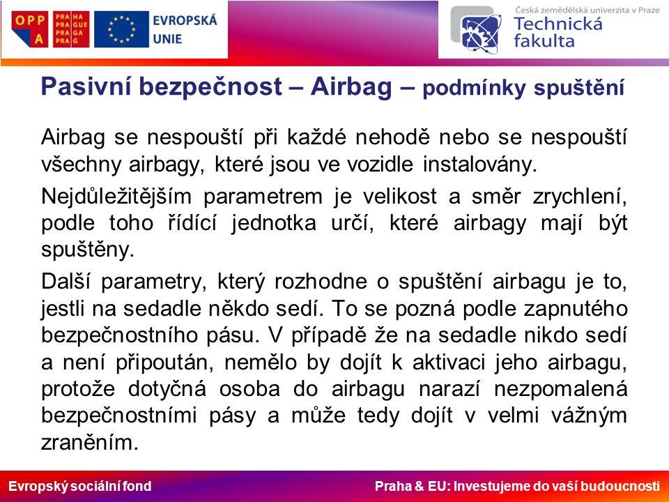 Evropský sociální fond Praha & EU: Investujeme do vaší budoucnosti Pasivní bezpečnost – Airbag – podmínky spuštění Airbag se nespouští při každé nehodě nebo se nespouští všechny airbagy, které jsou ve vozidle instalovány.