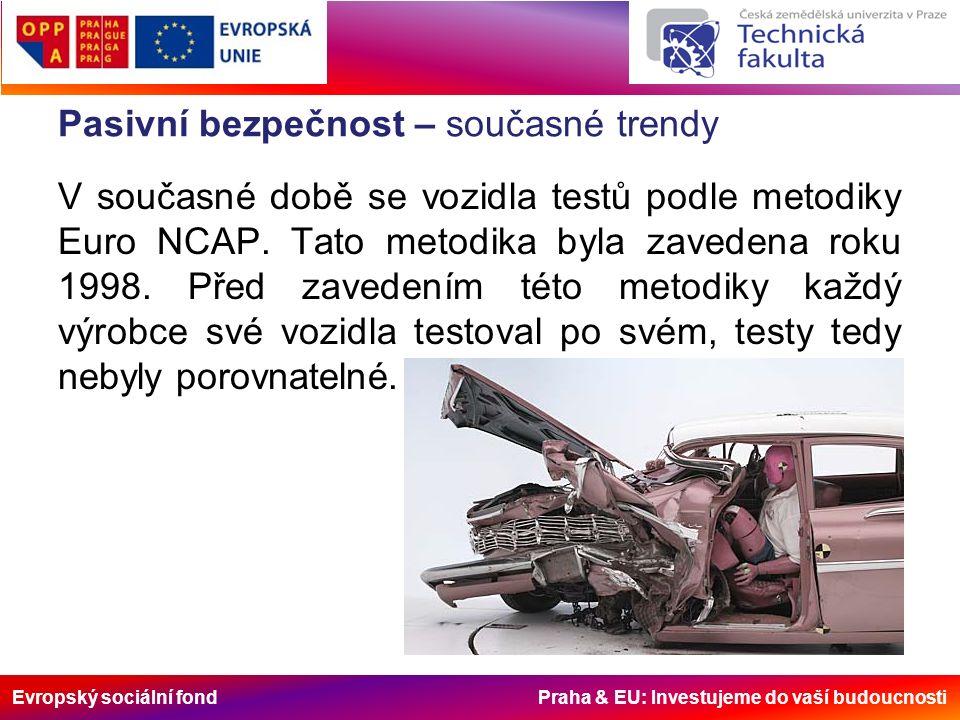 Evropský sociální fond Praha & EU: Investujeme do vaší budoucnosti Pasivní bezpečnost – Euro NCAP Metodika Euro NCAP testuje bezpečnost vozů podle následujících kritérií: Čelní přesazený náraz vozidla v rychlosti 64 km/h do deformovatelné bariéry.
