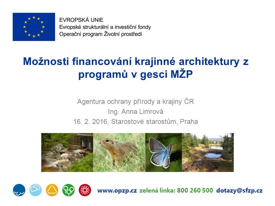 www.opzp.cz zelená linka: 800 260 500 dotazy@sfzp.cz Možnosti financování krajinné architektury z programů v gesci MŽP Agentura ochrany přírody a krajiny ČR Ing.
