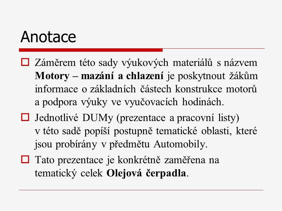 Anotace  Záměrem této sady výukových materiálů s názvem Motory – mazání a chlazení je poskytnout žákům informace o základních částech konstrukce moto