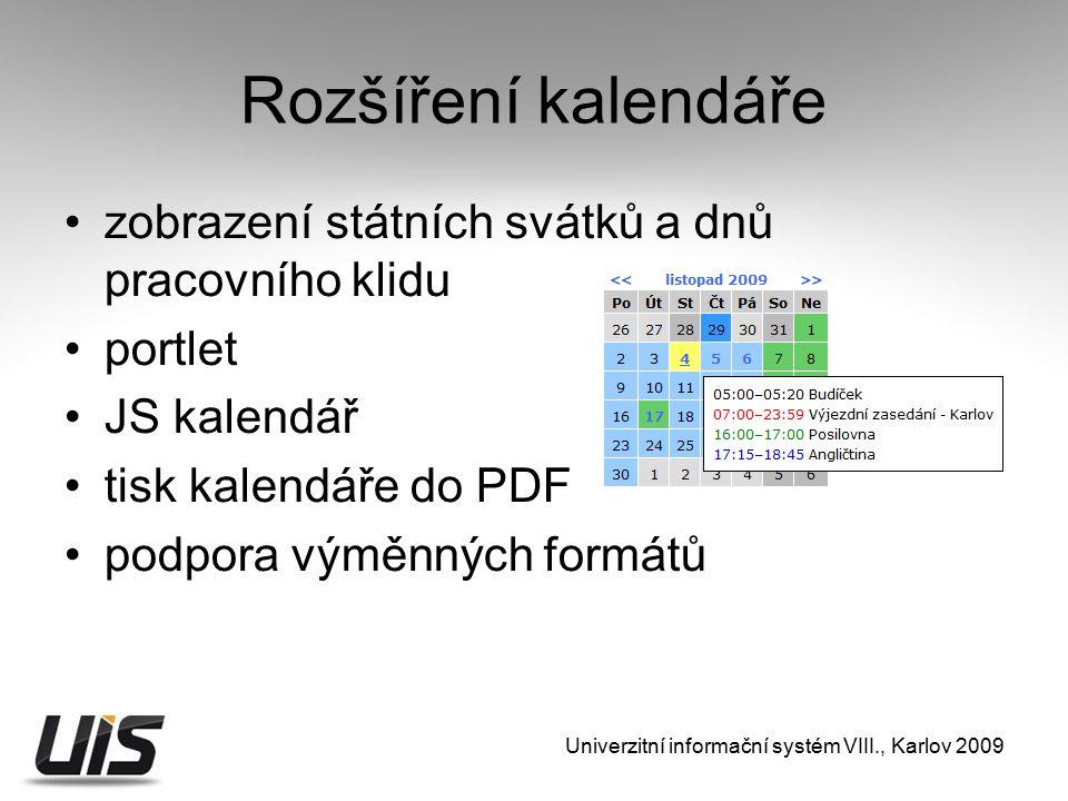 Rozšíření kalendáře zobrazení státních svátků a dnů pracovního klidu portlet JS kalendář tisk kalendáře do PDF podpora výměnných formátů Univerzitní informační systém VIII., Karlov 2009