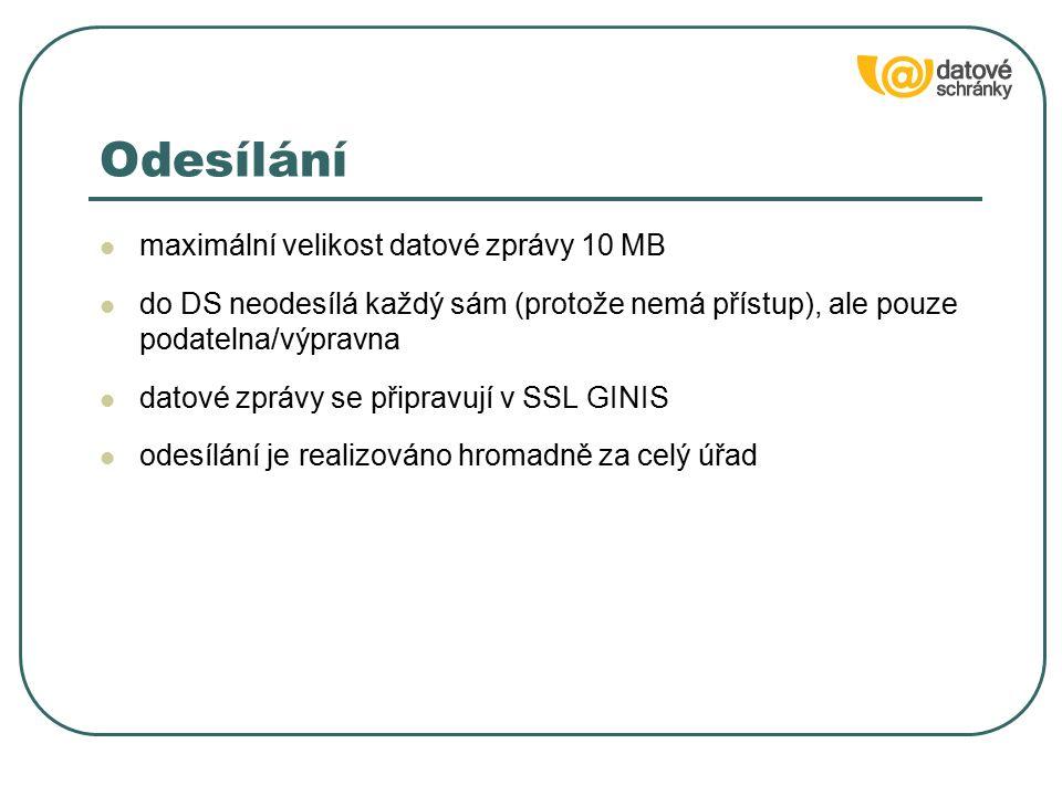 Odesílání maximální velikost datové zprávy 10 MB do DS neodesílá každý sám (protože nemá přístup), ale pouze podatelna/výpravna datové zprávy se připravují v SSL GINIS odesílání je realizováno hromadně za celý úřad