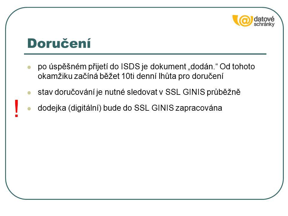 """Doručení po úspěšném přijetí do ISDS je dokument """"dodán. Od tohoto okamžiku začíná běžet 10ti denní lhůta pro doručení stav doručování je nutné sledovat v SSL GINIS průběžně dodejka (digitální) bude do SSL GINIS zapracována !"""